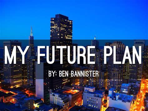 future plan  ben bannister