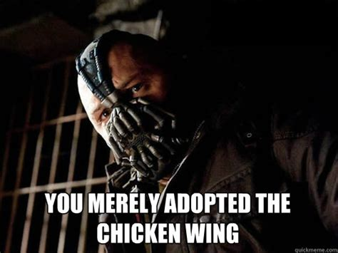 Chicken Wing Meme - you merely adopted the chicken wing condescending bane quickmeme