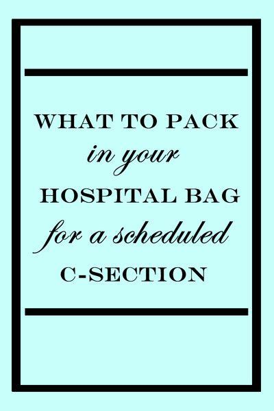 scheduled c section what to pack in your hospital bag for a scheduled c
