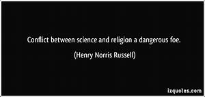 Conflict between science and religion a dangerous foe.