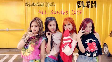 blackpink songs blackpink todas las canciones