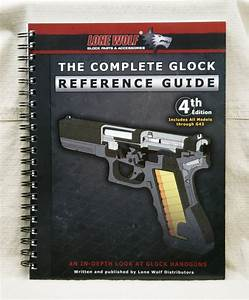 Lone Wolf Complete Glock Reference Guide  4th Edition