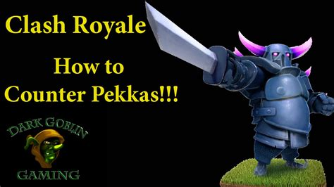 clash royale how to counter pekkas strategy tips and