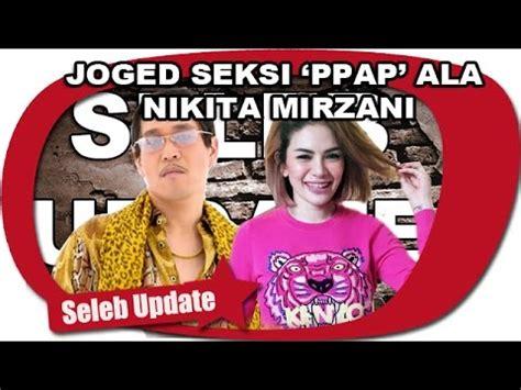 Hot Seksi Nikita Mirzani Joged Ppap Bareng Cowok Youtube