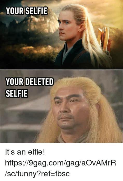 Gagging Meme - your selfie your deleted selfie it s an elfie https9gagcomgagaovamrrscfunny ref fbsc 9gag