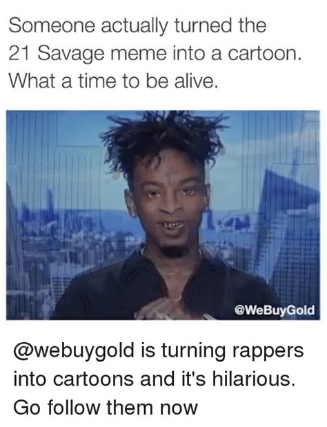 21 Savage Memes - 25 best memes about its hilarious its hilarious memes
