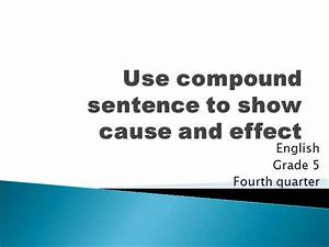 English Grade 5 Use Compound Sentence To Show Cause And Effect