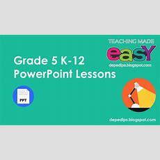 Grade 5 K12 Powerpoint Lessons  Deped Lp's  Deped Teachers #1 Online Resource