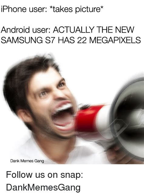 Android Memes - iphone user takes picture android user actually the new samsung s7 has 22 megapixels dank