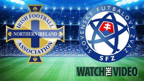 Northern Ireland vs Slovakia free kick-off time, TV ...
