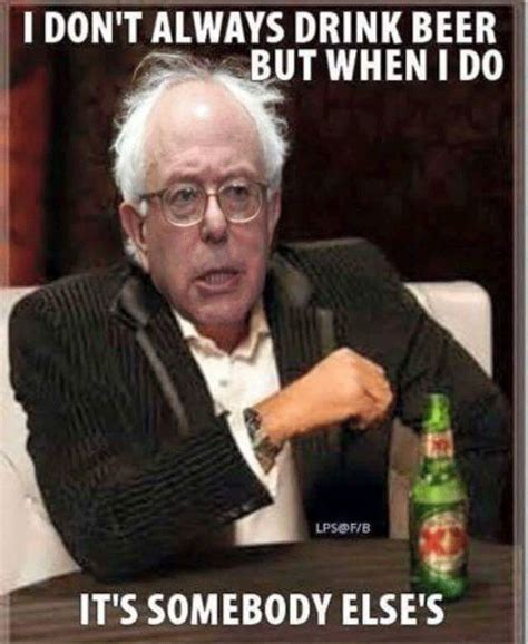 I Don T Always Meme I Don T Always Drink Bernie Sanders Meme