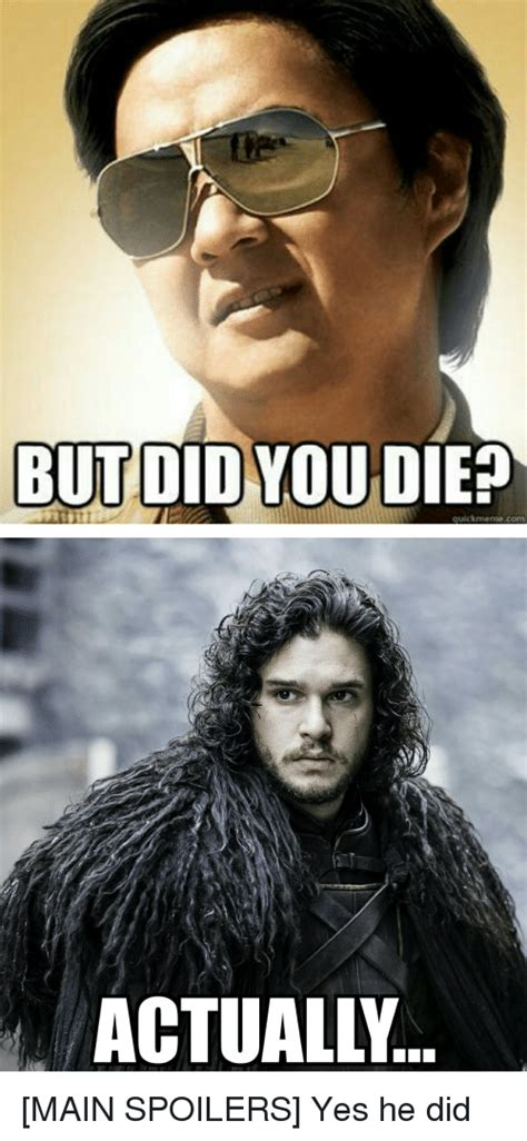 Did You Die Meme - but did you die quickmeme conn actually main spoilers yes he did game of thrones meme on sizzle