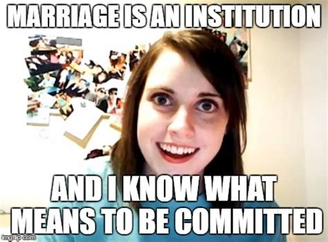 Overly Attached Girlfriend Meme - marriage proposal imgflip