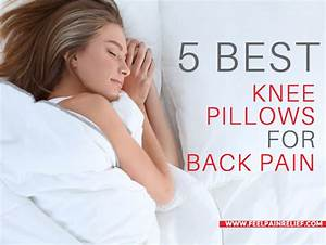 5 best knee pillows for back pain feel pain relief With can pillows cause back pain