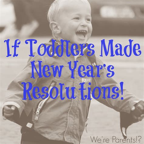 If Toddlers Made New Years Resolutions Were Parents