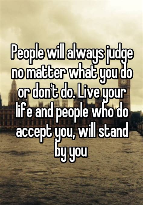 People Will Always Judge No Matter What You Do Or Don't Do