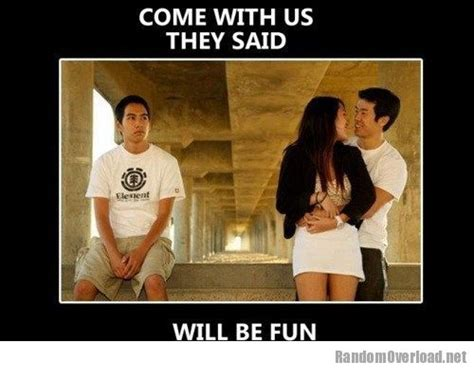 They Said Memes - dating fails being the third wheel is the best randomoverload