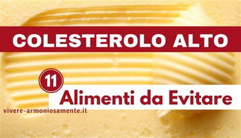 alimenti da evitare per colesterolo colesterolo alto 11 alimenti da evitare