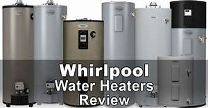Whirlpool Water Heaters Review