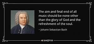 Johann Sebastian Bach quote: The aim and final end of all ...