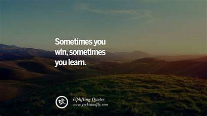 Uplifting Quotes Inspirational Sometimes Learn Win Encouragement