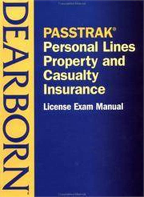 In many states, passing the property & casualty insurance exam is only one of the requirements for applying for a license. PASSTRAK Property and Casualty Personal Lines Insurance License Exam Manual by Dearborn ...