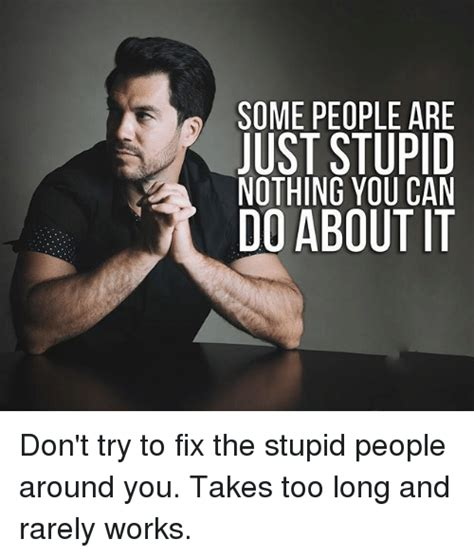 People Are Stupid Meme - 25 best memes about stupid people stupid people memes