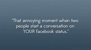 Annoying People On Facebook Quotes Annoying moment.