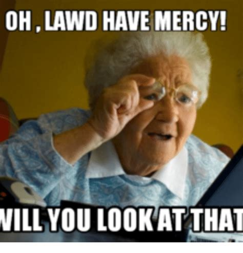 Lawd Meme - ohlawd have mercy will you look atthat lawd meme on me me