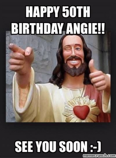 Happy 50th Birthday Meme - happy 50th birthday angie see you soon