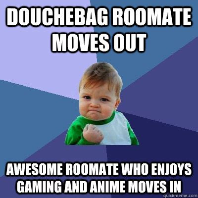 Douchebag Girlfriend Meme - douchebag roomate moves out awesome roomate who enjoys gaming and anime moves in success kid