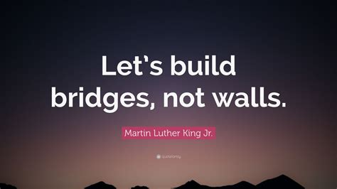 martin luther king jr quote lets build bridges