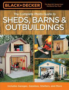 Black  U0026 Decker The Complete Photo Guide To Sheds  Barns