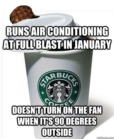 Air Conditioning Meme - runs air conditioning at full blast in january doesn t turn on the fan when it s 90 degrees