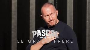 Youtube Pascal Le Grand Frère : pascal le grand fr re pascal soetens mu en revoyant son ~ Zukunftsfamilie.com Idées de Décoration
