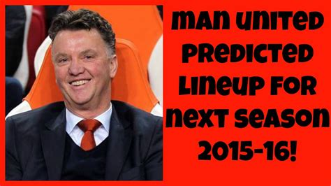 Manchester United Predicted Lineup 2015-16 Season! - YouTube