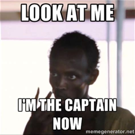Look At This Meme - look at me i m the captain now know your meme