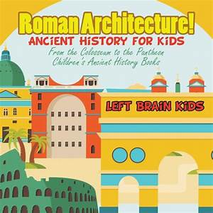 Roman Architecture Ancient History For Kids From The
