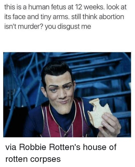 Robbie Rotten Memes - this is a human fetus at 12 weeks look at its face and tiny arms still think abortion isn t