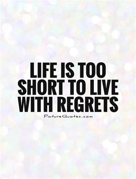 life   short    regrets picture quotes
