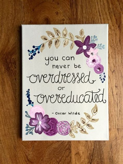 oscar selber gestalten you can never be overdressed or overeducated 9 quot x 12 quot oscar wilde quote canvas painting