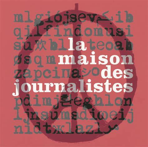 la maison des journalistes la mdj appelle les m 233 dias 224 renforcer leur engagement et leur vigilance la maison des journalistes