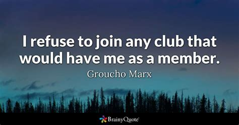 clubs to join near me i refuse to join any club that would have me as a member