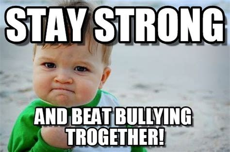 Anti Bullying Meme - anti bullying meme 28 images anti bullying memes 25 best memes about anti bullying anti