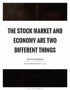 The stock market and economy are two different things ...