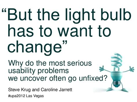 but the light bulb has to want to change why do usability