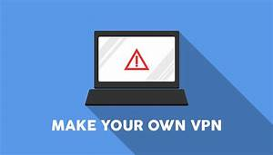 Make Your Own Vpn In Just 13 Steps  Complete Tutorial