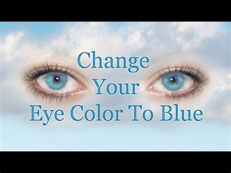 how to make your change color change your eye color to blue naturally subliminal