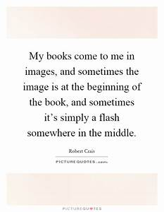 My books come t... Robert Crais Quotes