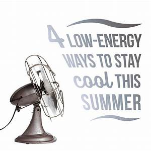 4 Low Energy Ways to Stay Cool This Summer